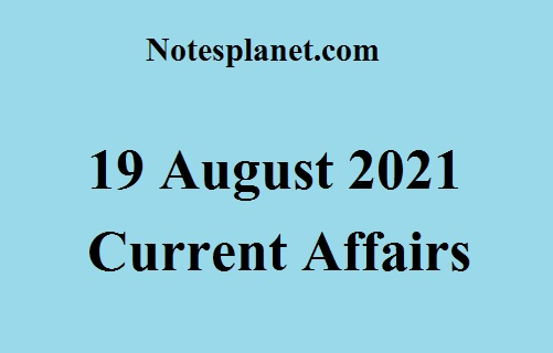 19 August 2021 Current Affairs