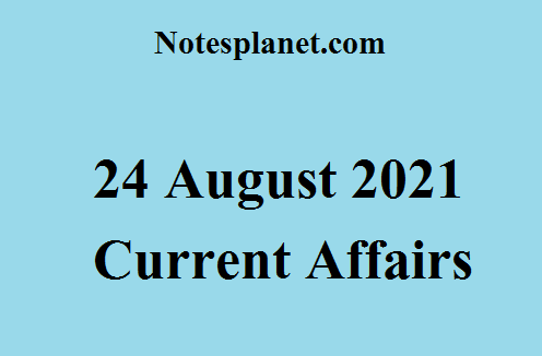 24 August 2021 Current Affairs