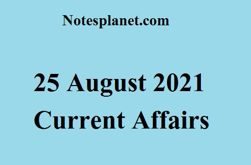 25 August 2021 Current Affairs