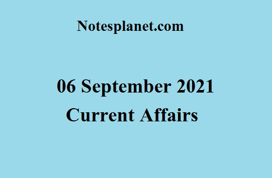 06 September 2021 Current Affairs
